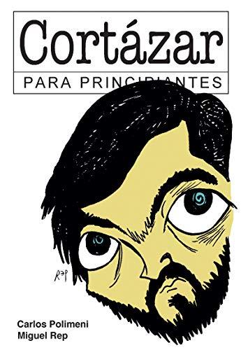 Cortázar para Principiantes: con ilustraciones de Rep (PARA PRINCIPIANTES - LONGSELLER) (Spanish Edition)
