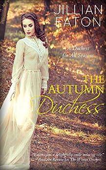 The Autumn Duchess (A Duchess for All Seasons Book 4) by [Jillian Eaton]