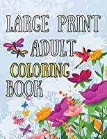 Large Print Adult Coloring Book: An Easy And Simple Coloring Book For Seniors, Begginers, Dementia, Alzheimer Patients Featuring Flowers, Butterfly, Animals, Mandalas