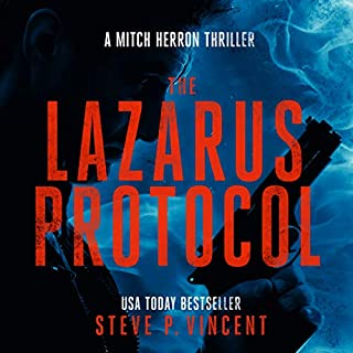 The Lazarus Protocol     A Mitch Herron Action Thriller (Mitch Herron, Book 3)              By:                                                                                                                                 Steve P. Vincent                               Narrated by:                                                                                                                                 Tom Jordan                      Length: 3 hrs and 35 mins     6 ratings     Overall 5.0