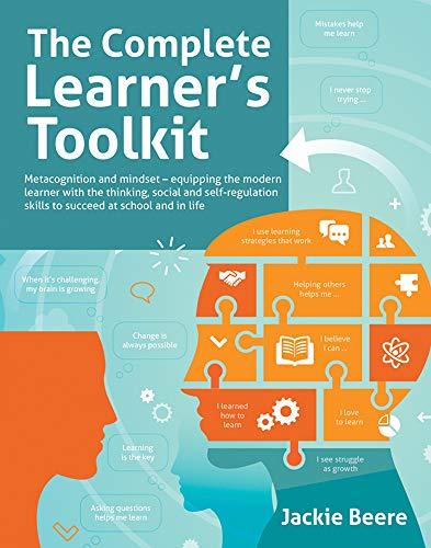 The Complete Learner's Toolkit: Metacognition and Mindset - Equipping the modern learner with the thinking, social and self-regulation skills to succeed at school and in life (English Edition)