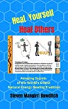 Heal Yourself Heal Others: Amazing Secrets of the World's Oldest Natural Energy Healing Tradition
