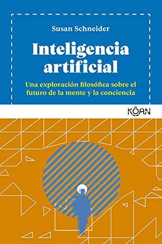 Inteligencia artificial: Una exploración filosófica sobre el futuro de la mente y la conciencia (Spanish Edition)