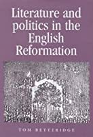 Literature And Politics In The English Reformation (Politics, Culture and Society in Early Modern Britain (Hardcover))