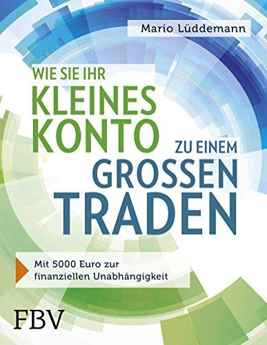 Wie Sie Ihr kleines Konto zu einem großen traden: Mit 5000 Euro zur finanziellen Unabhängigkeit