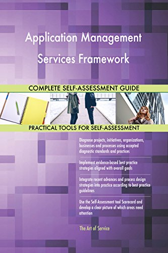 Application Management Services Framework All-Inclusive Self-Assessment - More than 700 Success Criteria, Instant Visual Insights, Spreadsheet Dashboard, Auto-Prioritized for Quick Results