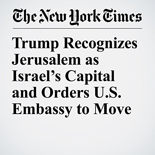 Trump Recognizes Jerusalem as Israel's Capital and Orders U.S. Embassy to Move copertina
