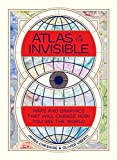 Atlas of the Invisible: Maps and Graphics That Will Change How You See the World