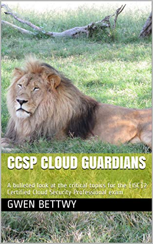 CCSP Cloud Guardians: A bulleted look at the critical topics for the (ISC)2 Certified...