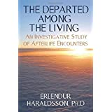 The Departed Among the Living: An Investigative Study of Afterlife Encounters by Erlendur Haraldsson Ph. D.(2012-04-24)