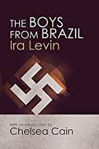 By Ira Levin The Boys From Brazil: Introduction by Chelsea Cain