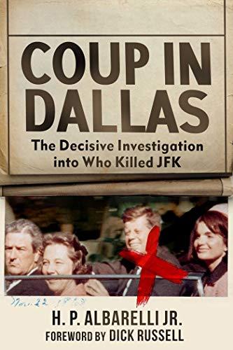 Coup in Dallas: The Decisive Investigation into Who Killed JFK