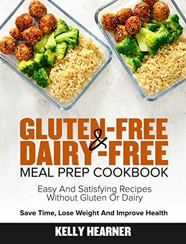 Gluten-Free & Dairy-Free Meal Prep Cookbook: Easy and Satisfying Recipes  without Gluten or Dairy  Save Time, Lose Weight and Improve Health   10-Day