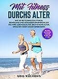 Mit Fitness durchs Alter: Wie Sie mit 15 Minuten Fitness, Bewegung und gesunder Ernährung am Tag ihre Lebensqualität ,bis ins hohe Alter, erhalten oder sogar verbessern.