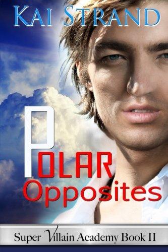 Polar Opposites: [Super Villain Academy Book 2]