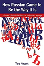 How Russian Came to be the Way It Is: A Student s Guide to the History of the Russian Language