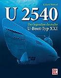 U 2540: Der legendäre deutsche U-Boot-Typ XXI - Eckard Wetzel