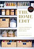 The Home Edit: A Guide to Organizing and Realizing Your House Goals - Clea Shearer