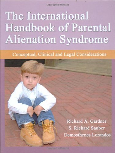 The International Handbook of Parental Alienation Syndrome: Conceptual, Clinical And Legal Considerations (American Series in Behavioral Science and Law)