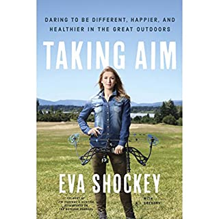 Taking Aim     Daring to Be Different, Happier, and Healthier in the Great Outdoors              Written by:                                                                                                                                 Eva Shockey,                                                                                        A. J. Gregory                               Narrated by:                                                                                                                                 Eva Shockey                      Length: 5 hrs and 13 mins     10 ratings     Overall 4.4