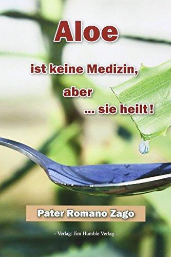 Zago, R: Aloe ist keine Medizin, aber … sie heilt!