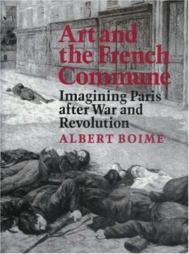 Art and the French Commune: Imagining Paris After War and Revolution (The Princeton Series in Nineteenth-Century Art, Culture, and Society)