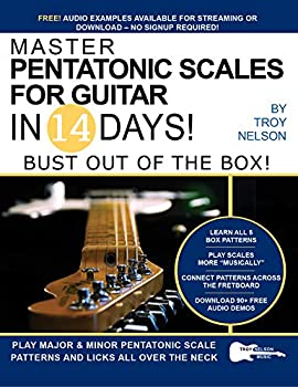 Master Pentatonic Scales For Guitar in 14 Days  Bust out of the Box! Learn to Play Major and Minor Pentatonic Scale Patterns and Licks All Over the Neck  Play Music in 14 Days