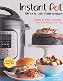 Instant Pot® Electric Pressure Cooker Cookbook (An Authorized Instant Pot® Cookbook): Quick & Easy Recipes for Everyday Eating