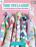 Third Time's a Charm: 21 Colorful Options for Charm-Pack Quilts