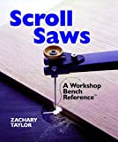 SCROLL SAWS A WORKSHOP BENCH REFERE: A Workshop Bench Reference