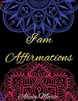 I AM Affirmations: Mandala Coloring Book for Adults, Stress Relief, Mindfulness Coloring and Good Vibes