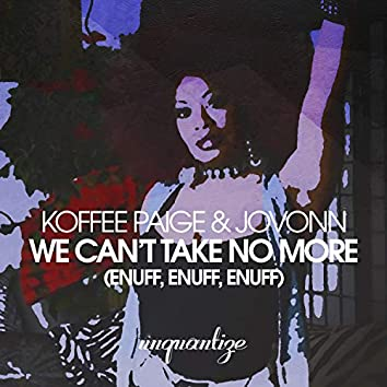 We Can't Take No More (Enuff, Enuff, Enuff)