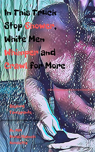 In This Truck Stop Shower, White Men Whimper and Crawl for More: An MM Rural/Raunch Noveletta (Truckers Transport Lust Along Highways That Crave Their Unceasing Desire Book 3) (English Edition)