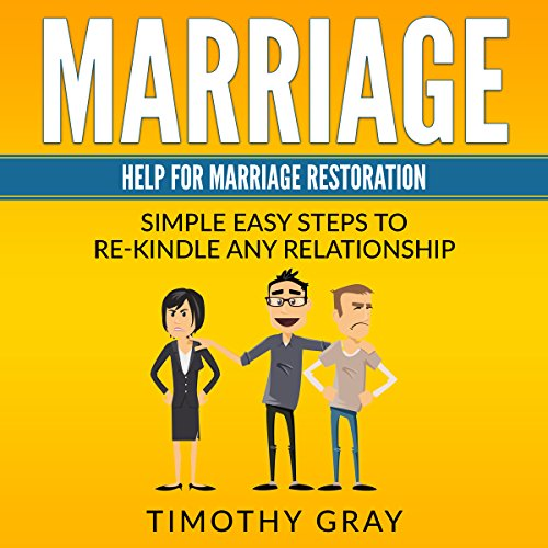 Marriage: Help for Marriage Restoration                   By:                                                                                                                                 Timothy Gray                               Narrated by:                                                                                                                                 Andrew L. Barnes                      Length: 5 hrs and 22 mins     41 ratings     Overall 4.2