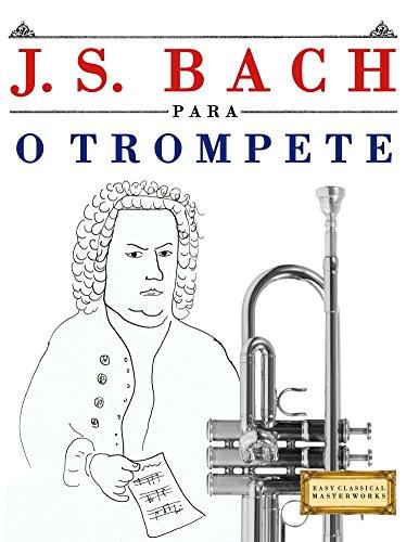 J. S. Bach para o Trompete: 10 peças fáciles para o Trompete livro para principiantes (Portuguese Edition)