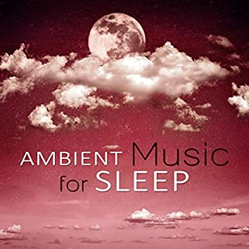 Ambient Music for Sleep – Restful Sleep, Inner Calm, Soothing Music, Music for Dreaming