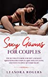 Sexy Games for Couples: The Ultimate Guide for Hot and Sexy Questions for Couples, Quiz, Role Playing and Toys to Spice Up Your Night (English Edition)