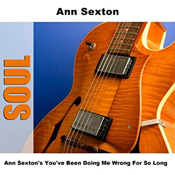 Ann Sexton's You've Been Doing Me Wrong For So Long
