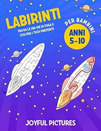 Labirinti per bambini 5-10 anni: Trova le 100 Vie di Fuga e Colora i tuoi Preferiti