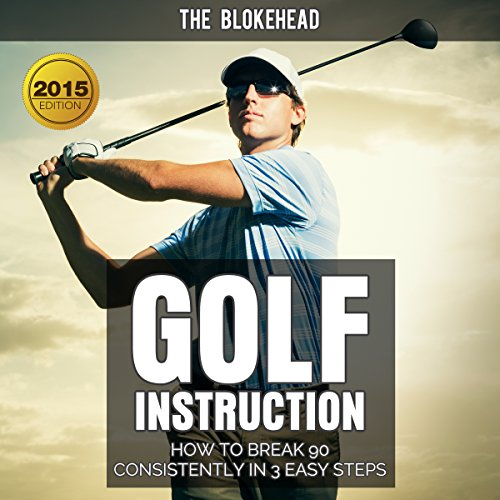 Golf Instruction: How to Break 90 Consistently in 3 Easy Steps audiobook cover art