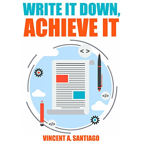 Write It Down, Achieve It: 7 Secrets to Successful Goal Setting audiobook cover art