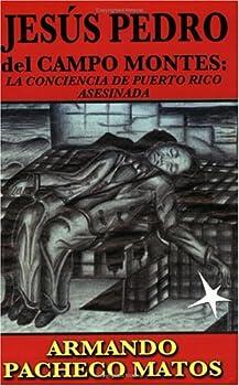 Paperback Jesus Pedro del Campo Montes: La Conciencia de Puerto Rico Asesinada (Spanish Edition) [Spanish] Book