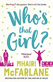 Who's That Girl?: The perfect smart, sassy, laugh out loud romcom! by [Mhairi McFarlane]