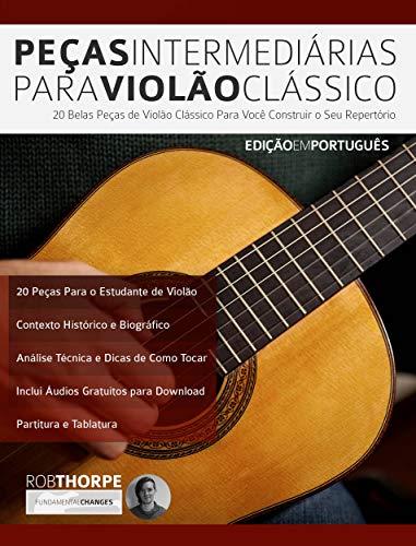 Peças Intermediárias Para Violão Clássico: 20 belas peças de violão clássico para você construir o seu repertório (Peças para Violão Clássico Livro 2)