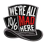 Top Hat Alice in Wonderland We are All Mad Here Embroidered Iron Sew on Patch (WA2)