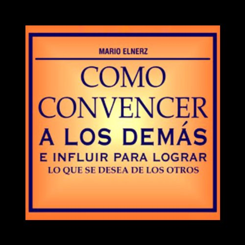 Como Convencer a los Demas [How to Convince Other People] audiobook cover art