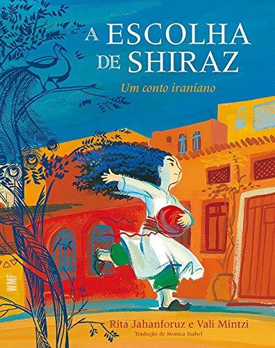 Escolha de Shiraz, A: Um conto iraniano