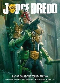 Judge Dredd Day Of Chaos: The Fourth Faction by [John Wagner, Ben Willsher, Staz Johnson, Colin MacNeil, Henry Flint, Greg Staples]