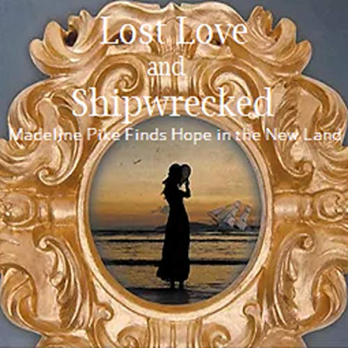 Lost Love and Shipwrecked: Madeline Pike Finds Hope in the New Land cover art