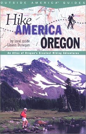 Hike America Oregon: An Atlas of Oregons Greatest Hiking Adventures